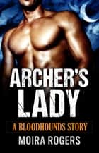 Archer's Lady - Bloodhounds, #3 ebook by Moira Rogers