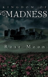 Kingdom of Madness ebook by Rose Moon