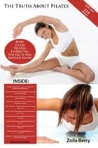 The Truth About Pilates - How to do Pilates Correctly, The Facts You Should Know ebook by Zoila Berry