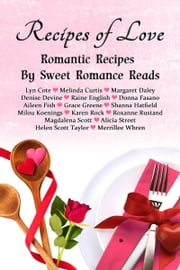 Recipes of Love - Romantic Recipes by Sweet Romance Reads ebook by Lyn Cote, Melinda Curtis, Margaret Daley