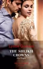 The Sheikh Crowns His Virgin (Mills & Boon Modern) (Billionaires at the Altar, Book 3) 電子書籍 by Lynne Graham
