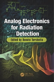 Analog Electronics for Radiation Detection ebook by Turchetta, Renato
