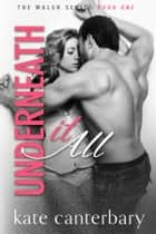 Underneath It All ebook by Kate Canterbary