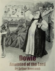 Dowie: Anointed of the Lord ebook by Arthur Newcomb