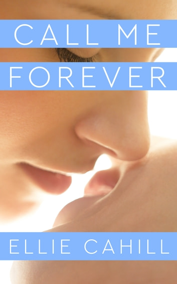 Call Me Forever - Epilogue to Call Me, Maybe ebook by Ellie Cahill
