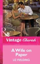A Wife on Paper (Mills & Boon Vintage Cherish) eBook by Liz Fielding