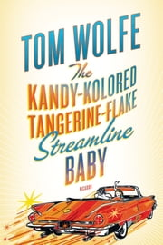 The Kandy-Kolored Tangerine-Flake Streamline Baby ebook by Tom Wolfe