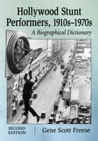 Hollywood Stunt Performers, 1910s–1970s ebook by Gene Scott Freese