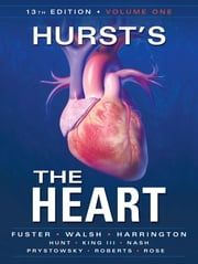 Hurst's the Heart, 13th Edition: Two Volume Set - Two Volume Set ebook by Valentin Fuster,Richard Walsh,Robert Harrington