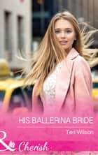 His Ballerina Bride (Mills & Boon Cherish) (Drake Diamonds, Book 1) ebook by Teri Wilson