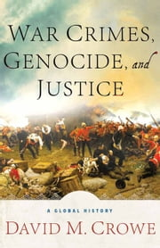 War Crimes, Genocide, and Justice - A Global History ebook by D. Crowe