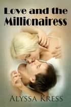 Love and the Millionairess ebook by Alyssa Kress