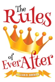 The Rules of Ever After ebook by Killian B. Brewer