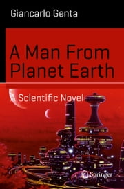 A Man From Planet Earth - A Scientific Novel ebook by Giancarlo Genta