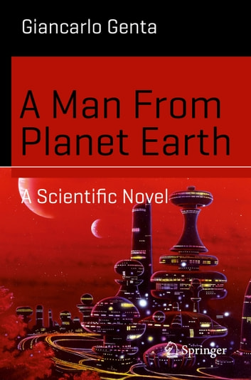 A man from planet earth ebook by giancarlo genta 9783319211152 a man from planet earth a scientific novel ebook by giancarlo genta fandeluxe Document