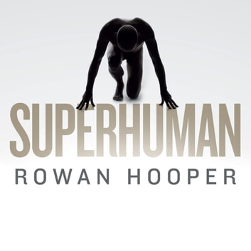 Superhuman - Life at the Extremes of Mental and Physical Ability audiobook by Rowan Hooper