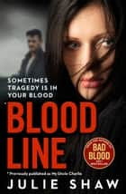 Blood Line: Sometimes Tragedy Is in Your Blood ebook by Julie Shaw