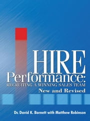 Hire Performance - Recruiting a Winning Sales Team New and Revised ebook by Dr. David K. Barnett, Matthew Robinson