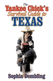 The Yankee Chick's Survival Guide to Texas ebook by Sophia Dembling