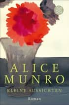 Kleine Aussichten - Roman ebook by Alice Munro, Hildegard Petry