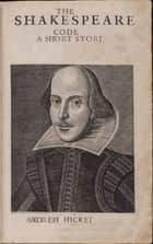 The Shakespeare Code: A Short Story ebook by Andrew Hickey
