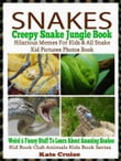 SNAKES: Creepy Snake Jungle Book: Hilarious Memes For Kids & All Snake Kid Pictures Photos Book - Weird & Funny Stuff To Learn About Amazing Snakes - Creepy & Venomous Snake Creatures
