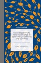 The Intellectual and the People in Egyptian Literature and Culture ebook by Ayman A. El-Desouky
