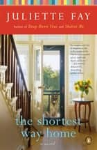 The Shortest Way Home ebook by Juliette Fay