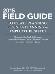 2015 Field Guide to Estate Planning, Business Planning & Employee Benefits ebook by Randy L. Zipse, Donald Cady