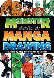 Monster Book of Manga Drawing - 150 Step-by-Step Projects for Beginners ebook by David Okum