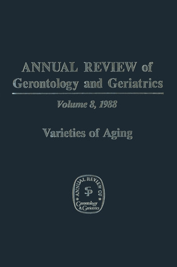 Annual Review of Gerontology and Geriatrics - Volume 8, 1988 Varieties of Aging ebook by
