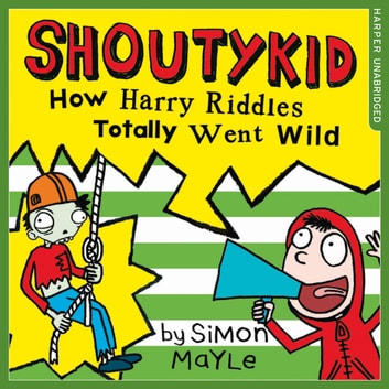How Harry Riddles Totally Went Wild (Shoutykid, Book 4) audiobook by Simon Mayle