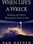 When Life's a Wreck ebook by Dan Hayden
