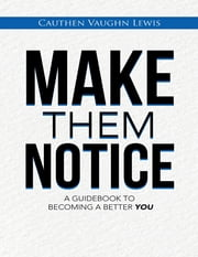 Make Them Notice: A Guidebook to Becoming a Better You ebook by Cauthen Vaughn Lewis