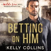 Betting On Him audiobook by Kelly Collins