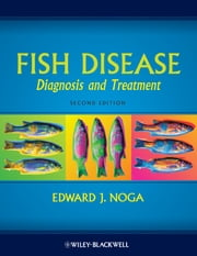 Fish Disease - Diagnosis and Treatment ebook by Edward J. Noga