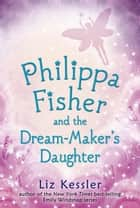 Philippa Fisher and the Dream-Maker's Daughter ebook by Liz Kessler