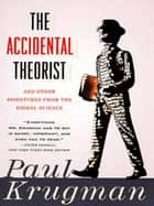 The Accidental Theorist: And Other Dispatches from the Dismal Science ebook by Paul Krugman