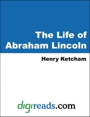 The Life of Abraham Lincoln ebook by Ketcham, Henry