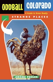Oddball Colorado - A Guide to Some Really Strange Places ebook by Jerome Pohlen