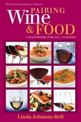 Pairing Wine and Food - A Handbook for All Cuisines ebook by Linda Johnson-Bell
