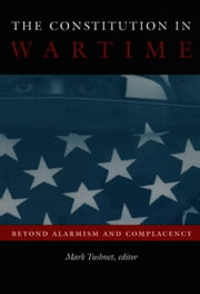 The Constitution in Wartime - Beyond Alarmism and Complacency ebook by Mark Tushnet,Neal Devins,Mark A. Graber,Mark E. Brandon,Eric A. Posner