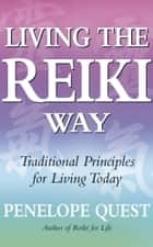Living The Reiki Way ebook by Penelope Quest
