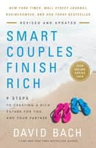 Smart Couples Finish Rich, Revised and Updated - 9 Steps to Creating a Rich Future for You and Your Partner ebook by David Bach