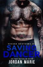 Saving Dancer - Savage Brothers MC, #2 ebook by Jordan Marie