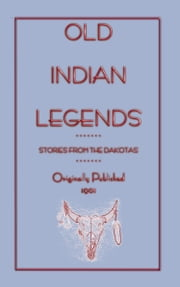 Old Indian Legends - Stories from the Dakotas ebook by Zitkala-Sa