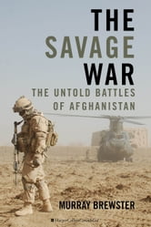 The Savage War - The Untold Battles of Afghanistan ebook by Murray Brewster