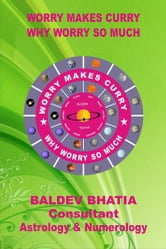 Worry Makes Curry - Why Worry So Much ebook by Baldev Bhatia