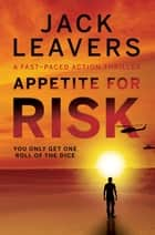 Appetite for Risk ebook by Jack Leavers