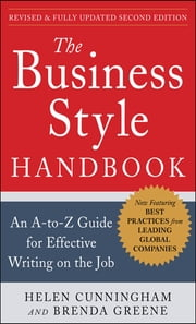 The Business Style Handbook, Second Edition: An A-to-Z Guide for Effective Writing on the Job ebook by Helen Cunningham,Brenda Greene